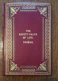 THE SAFETY-VALVE OF LIFE. How to prevent disease and promote health. Vaccination and its results. Why have fevers and smallpox? The soul and brain - startling ideas. Brain fever and the ice-pad treatment. Cholera and hydrophobia. Facts from personal experience, showing how life and health was restored, etc., etc. By William Thomas, Liverpool