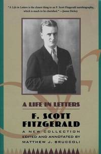 image of A Life in Letters : A New Collection Edited and Annotated by Matthew J. Bruccoli