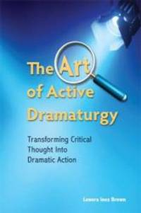 The Art of Active Dramaturgy: Transforming Critical Thought into Dramatic Action