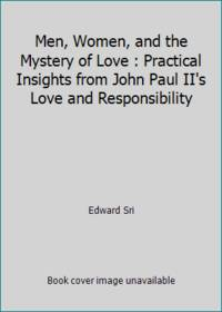 Men, Women, and the Mystery of Love : Practical Insights from John Paul II's Love and Responsibility by Edward Sri - 2015