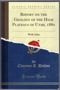 image of Report on the Geology of the High Plateaus of Utah, 1880: With Atlas (Classic Reprint)