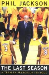 The Last Season: A Team In Search of Its Soul by Phil Jackson - 2004-04-05