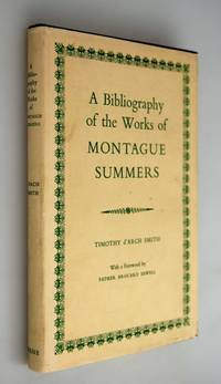 A BIBLIOGRAPHY OF THE WORKS OF MONTAGUE SUMMERS