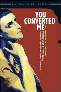 You Converted Me : The Confessions of St. Augustine