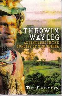 Throwim Way Leg: Adventures in the Jungles of New Guinea