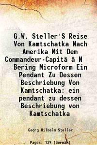 G.W. Steller'S Reise Von Kamtschatka Nach Amerika Mit Dem Commandeur-Capit�N Bering Microform Ein...