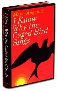 I KNOW WHY THE CAGED BIRD SINGS. by Angelou, Maya - (1969).