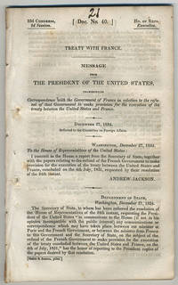[drop-title] Treaty with France. Message from the President of the United States, transmitting correspondence with the government of France in relation to the refusal of that government to make provision for the execution of the treaty between the United States and France. December 27, 1834. Referred to the Committee on Foreign Affairs.