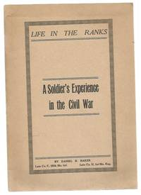 Life in the Ranks; A Soldiers Experience in the Civil War by Baker, Daniel B - 1914