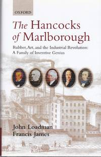 The Hancocks of Marlborough: Rubber, Art and the Industrial Revolution - A Family of Inventive...