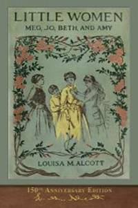 Little Women (150th Anniversary Edition): With Foreword and 200 Original Illustrations by Louisa May Alcott - 2019-03-02 - from Books Express (SKU: 1950435091n)