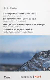 image of A Bibliography on the Imagined North: Arctic, Winter, Antartic / Bibliographie sur l'imaginaire du Nord: Arctique, Hiver, Antarctique (English, French, Swedish and Icelandic Edition)
