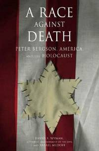 A Race Against Death : Peter Bergson, America, and the Holocaust