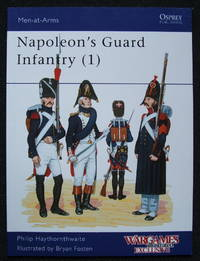 Napolean's Guard Infantry (1) by Philip Haythornthwaite - Paperback - 2010 reprint.  Wargames illustrated exclusive - 2010 - from Michael Stokes (SKU: biblio150)