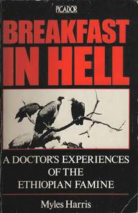 Breakfast in Hell.  A Doctor's Experiences of the Ethiopian Famine