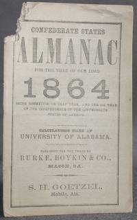 image of Confederate Imprint] CONFEDERATE STATES ALMANAC FOR THE YEAR OF OUR LORD 1864, Being Bissextile, or Leap Year, and Fourth Year of the Independence of the Confederate State of America. Calculations Made at University of Alabama