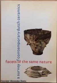 Facets of the Same Nature, A Survey of Contemporary Dutch Ceramics