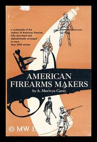 image of American firearms makers : when, where, and what they made from the Colonial period to the end of the nineteenth century