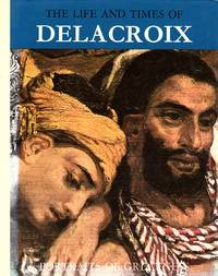 The Life and Times of Delacroix [Portraits of Greatness]