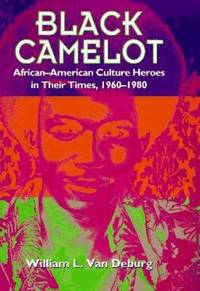 image of Black Camelot : African-American Culture Heroes in Their Times, 1960-1980