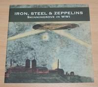 image of Iron, Steel & Zeppelins - Skinningrove in WWI