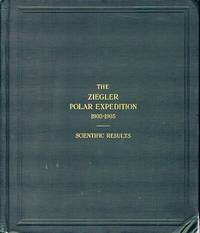 The Ziegler Polar Expedition 1903-1905: Scientific Results Anthony Fiala,  Commander