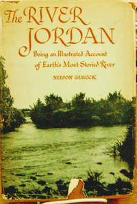 The River Jordan:  Being an Illustrated Account of Earth's Most Storied  River by  Nelson Glueck - Hardcover - 1946 - from Old Saratoga Books (SKU: 34980)