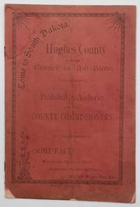 Come to South Dakota. Hughes County in the Center of the State. Published by Authority of the County Commissioners. Some Facts about the Climate, Soil, Agriculture, Sheep, Cattle, Horses, Hogs, Etc. Etc. [cover title]