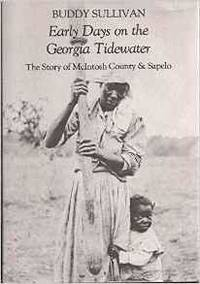 EARLY DAYS ON THE GEORGIA TIDEWATER: THE STORY OF MCINTOSH COUNTY AND SAPELO : BEING A DOCUMENTED...