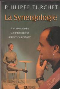 La synergologie. Pour comprendre son interlocuteur à travers sa gestuelle by Philippe Turchet - Paperback - 2000 - from Pinacle Books and Biblio.com