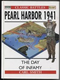 Pearl Harbor 1941 ;  The Day of Infamy  Osprey Classic Battles  The Day of  Infamy
