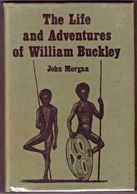 image of THE LIFE AND ADVENTURES OF WILLIAM BUCKLEY. Thirty-Two Years a Wanderer Amongst the Aborigines of the Unexplored Country Round Port Phillip.