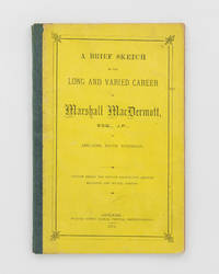 A Brief Sketch of the Long and Varied Career of Marshall MacDermott, Esq., JP, of Adelaide, South Australia
