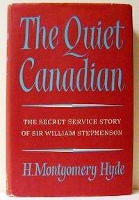 The Quiet Canadian. The Secret Service Story of Sir William Stephenson