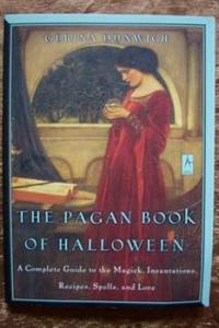 THE PAGAN BOOK OF HALLOWEEN A Complete Guide to the Magick, Incantations,  Recipes, Spells and Lore