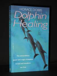 Dolphin Healing: The extraordinary power and magic of dolphins to heal and transform our lives [SIGNED]