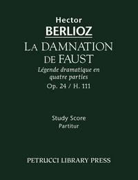 La Damnation de Faust, Op. 24 / H 111 by Hector Berlioz ; Charles Malherbe (editor) ; Felix Weingartner (editor) - Paperback - First edition thus - 2009 - from Serenissima Music, Inc. (SKU: SER-105)