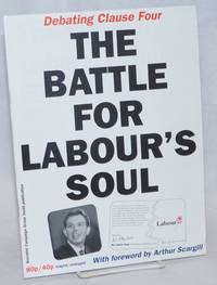 Debating Clause Four: The Battle for Labour\'s Soul. With foreword by Arthur Scargill