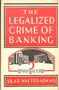 THE LEGALIZED CRIME OF BANKING AND A CONSTITUTIONAL REMEDY
