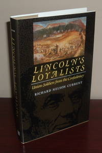 Lincoln\'s Loyalists: Union Soldiers from the Confederacy