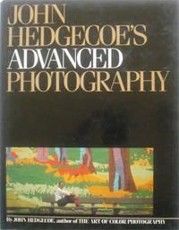John Hedgecoe's Advanced Photography by  John Hedgecoe - Hardcover - from Simplyusedbooks and Biblio.com