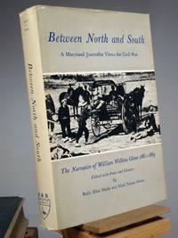 Between North and South: A Maryland Journalist Views the Civil War : The Narrative of William Wilkins Glenn, 1861-1869
