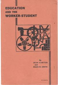 Education and the Worker-Student by  and Hilda W. Smith  Jean - Paperback - 1934 - from The Kelmscott Bookshop (SKU: 13602)