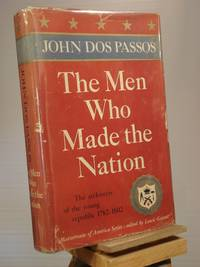 The Men Who Made the Nation by John Dos Passos - 1st Edition 1st Printing - 1957 - from Henniker Book Farm and Biblio.co.uk