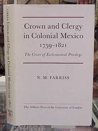 Crown and Clergy in Colonial Mexico, 1759-1821 The Crisis of  Ecclesiastical Privilege by  Nancy M Farriss - FIRST  EDITION - 1968 - from Book Gallery // Mike Riley and Biblio.co.uk