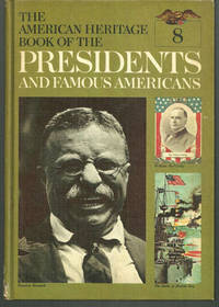 AMERICAN HERITAGE BOOK OF THE PRESIDENTS AND FAMOUS AMERICANS William McKinley, Theodore Roosevelt and William Howard Taft, American Heritage