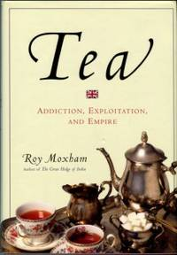 Tea: Addiction, Exploitation, And Empire by  Roy Moxham - 1st Edition - 2003 - from Chris Hartmann, Bookseller and Biblio.com