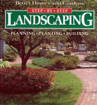 Step-By-Step Landscaping: Planning, Planting, Building (Better Homes and Gardens)