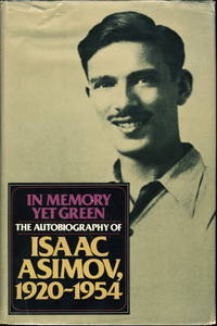 IN MEMORY YET GREEN.  The Autobiography of Isaac Asimov, 1920-1954 and IN JOY STILL FELT: The...
