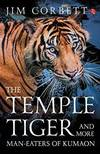 The Temple Tiger and More Man Eaters Of Kumaon